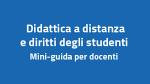 Leggi tutto: Didattica a distanza e diritti degli studenti-mini-guida per docenti- Ministero dell'Istruzione e...